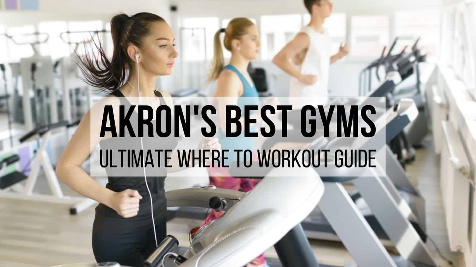 Akron's Best Gyms - ULTIMATE Where to Workout Guide